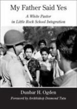 My Father Said Yes: A White Pastor in Little Rock School Integration-ExLibrary