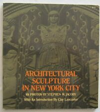 Architectural Sculpture In New York City 161 Photos Stephen Jacoby 1975