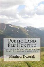 Public Land Elk Hunting (Black and White) by Matthew Dworak (2013, Paperback)