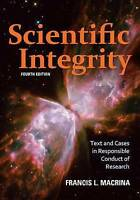 Scientific Integrity: Text and Cases in Responsible Conduct of Research by Macr