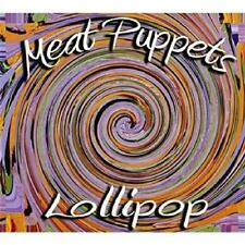 Meat Puppets - Lollipop (NEW CD)