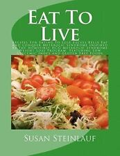 Eat to Live : Recipes for Eating to Lose Excess Belly Fat and Conquer...