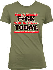 Not A Single F*ck Will Be Given Today Mean Rude Funny Juniors T-shirt