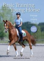Basic Training of the Young Horse Dressage, Jumping, Cross-country 9781908809889