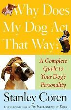 Why Does My Dog Act That Way?: A Complete Guide to Your Dogs Personality