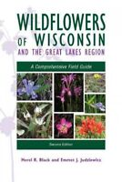 Wildflowers of Wisconsin and the Great Lakes Region : A Comprehensive Field G...