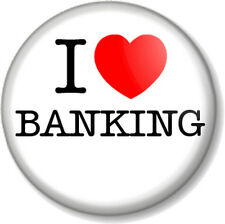 """I Love / Heart BANKING 1"""" 25mm Pin Button Badge Banker Job Finance Numbers Money"""
