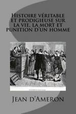 Histoire Veritable et Prodigieuse Sur la Vie, la Mort et Punition d'un Homme...