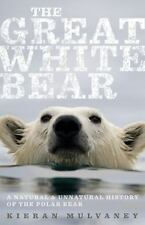 The Great White Bear: A Natural and Unnatural History of the Polar-ExLibrary