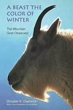A Beast the Color of Winter : The Mountain Goat Observed by Douglas H....