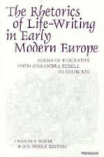 The Rhetorics of Life-Writing in Early Modern Europe: Forms of Biography from Ca