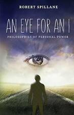 An Eye for an I: Philosophies of Personal Power by Spillane, Robert -Paperback