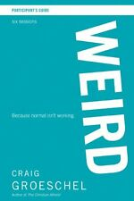 WEIRD Participants Guide: Because Normal Isnt Working by Craig Groeschel