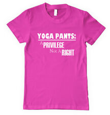 YOGA PANTS: A PRIVILEGE NOT A RIGHT Unisex Adult T-Shirt Tee Top