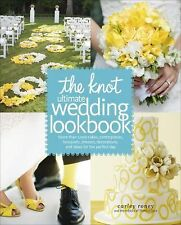 The Knot Ultimate Wedding Lookbook : More Than 1,000 Cakes, Centerpieces,...