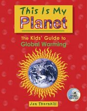 This Is My Planet: The Kids Guide to Global Warmi