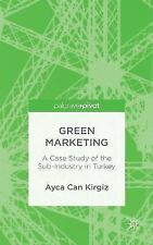 Green Marketing: A Case Study of the Sub-Industry in Turkey (Hardback or Cased B