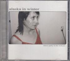 Alaska in Winter : Dance Party in the Balkans  CD FASTPOST