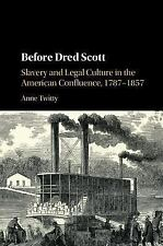 Before Dred Scott: Slavery and Legal Culture in the American Confluence, 1787-18