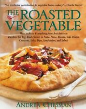 The Roasted Vegetable : How to Roast Everything from Artichokes to Zucchini for