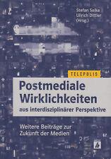 Postmediale Wirklichkeiten aus interdisziplinärer Perspektive Zukunft der Medien