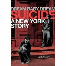 Dream Baby Dream: Suicide: A New York City Story - Hardcover NEW Kris Needs (Aut