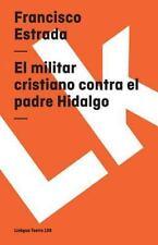 MILITAR CRISTIANO CONTRA EL PADRE HIDALGO Y EL CAPITAN ALLENDE/ THE CHRISTIAN MI