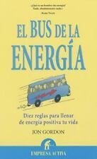 El Bus de la Energia: Diez Reglas Para Llenar de Energia Positiva Tu Vida = The