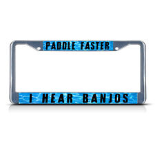 PADDLE FASTER I HEAR BANJOS Metal License Plate Frame Tag Border Two Holes