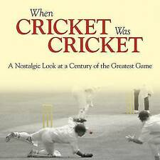 When Cricket Was Cricket: A Nostalgic Look at a Century of the Greatest Game, Ne