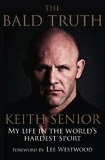 The Bald Truth: My Life in the World's Hardest Sport,Keith Senior, Peter Smith