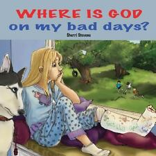 Where Is God on My Bad Days? by Sherri Stevens (2006, Paperback, Large Type)