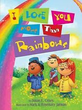 I Love You More Than Rainbows Crites, Susan E. Hardcover