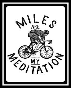 MILES ARE MY MEDITATION BICYCLE CYCLE TOUR DE FRANCE METAL PLAQUE TIN SIGN N392