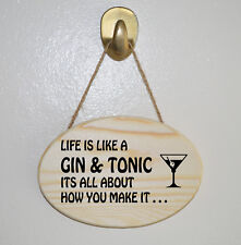 LIFE IS LIKE A  GIN & TONIC ITS ALL ABOUT ..Wooden Hanging Plaque - Gift sign