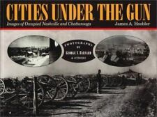 Cities under the Gun : Images of Occupied Nashville and Chattanooga - Hoobler