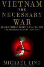 Vietnam, the Necessary War : A Reinterpretation of America's Most Disastrous Mil