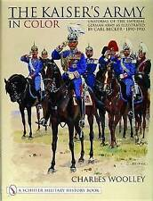 The Kaiser's Army in Color: Uniforms of the Imperial German Army as Illustrated by Carl Becker 1890-1910 by Charles Woolley (Hardback, 2004)