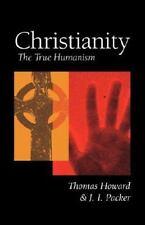 Christianity: The True Humanism: By Thomas Howard, J I Packer