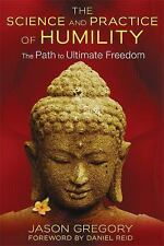 The Science and Practice of Humility : The Path to Ultimate Freedom by Jason...
