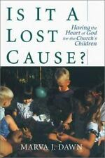 Is It a Lost Cause? : Having the Heart of God for the Church's Children by Marva