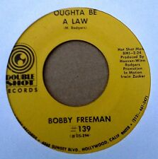 BOBBY FREEMAN - OUGHTA BE A LAW b/w EVERYBODY'S GOT A HANG UP - DOUBLE SHOT 45