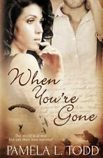 When You're Gone by Pamela L. Todd (2015, Paperback)