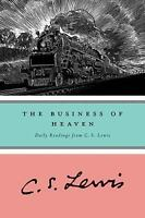 The Business of Heaven : Daily Readings from C. S. Lewis by C. S. Lewis