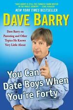 You Can Date Boys When You're Forty: Dave Barry on Parenting and Other Topi