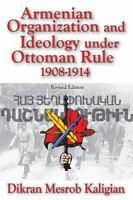 Armenian Organiation And Ideology Under Ottoman Rule: 1908-1914: By Dikran Ka...