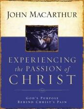 Experiencing the Passion of Christ: God's Purpose Behind Christ's Pain by MacArt