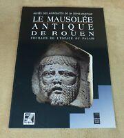 LE MAUSOLEE ANTIQUE DE ROUEN / FOUILLES DE L'ESPACE DU PALAIS - 1995