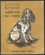 Elevage et medecine du chien.A.LEBEAU. Vigot Freres 1973