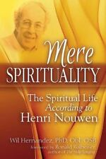 Mere Spirituality : The Spiritual Life According to Henry Nouwen by Wil...